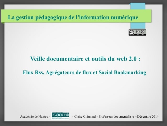La gestion pédagogique de l'information numérique  Veille documentaire et outils du web 2.0 :  Flux Rss, Agrégateurs de fl...