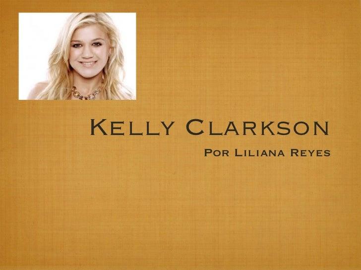 Kelly Clarkson      Por Liliana Reyes