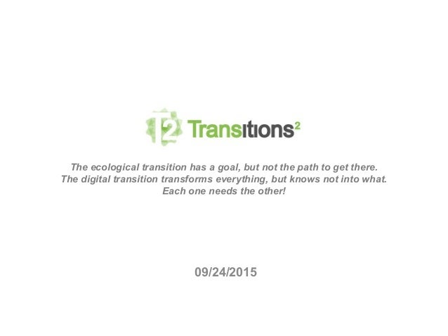 09/24/2015 The ecological transition has a goal, but not the path to get there. The digital transition transforms everythi...