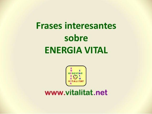 Frases Interesantes De Energía Vital