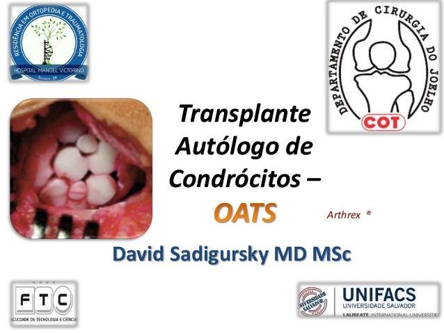 Transplante Autólogo de Condrócitos – Arthrex ® David Sadigursky MD MSc