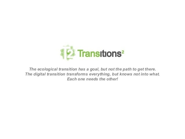 The ecological transition has a goal, but not the path to get there. The digital transition transforms everything, but kno...