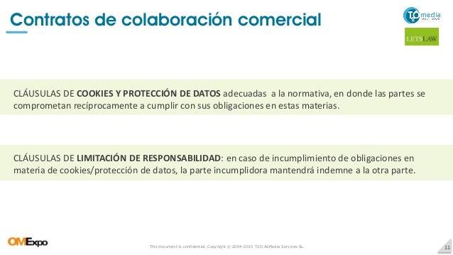 This document is confidential. Copyright © 2004-2015 T2O AdMedia Services SL. 11 Contratos de colaboración comercial CLÁUS...