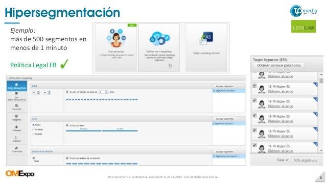This document is confidential. Copyright © 2004-2015 T2O AdMedia Services SL. 6 Hipersegmentación Ejemplo: más de 500 segm...