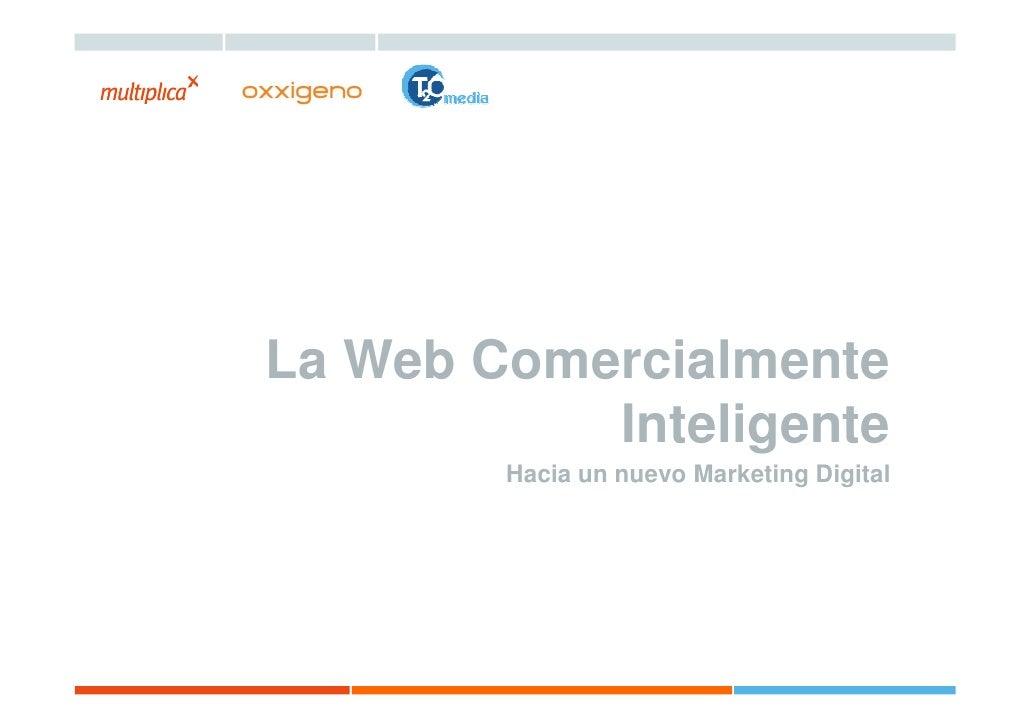 La Web Comercialmente            Inteligente         Hacia un nuevo Marketing Digital