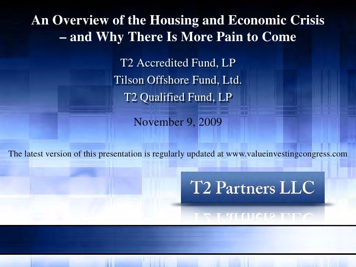 An Overview of the Housing and Economic Crisis           – and Why There Is More Pain to Come                             ...