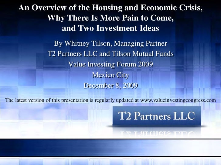 An Overview of the Housing and Economic Crisis,           Why There Is More Pain to Come,               and Two Investment...