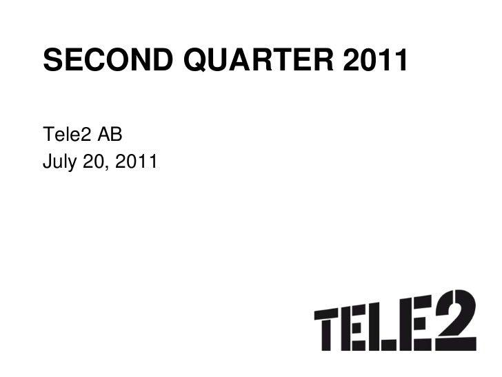 SECOND QUARTER 2011<br />Tele2 AB<br />July 20, 2011<br />