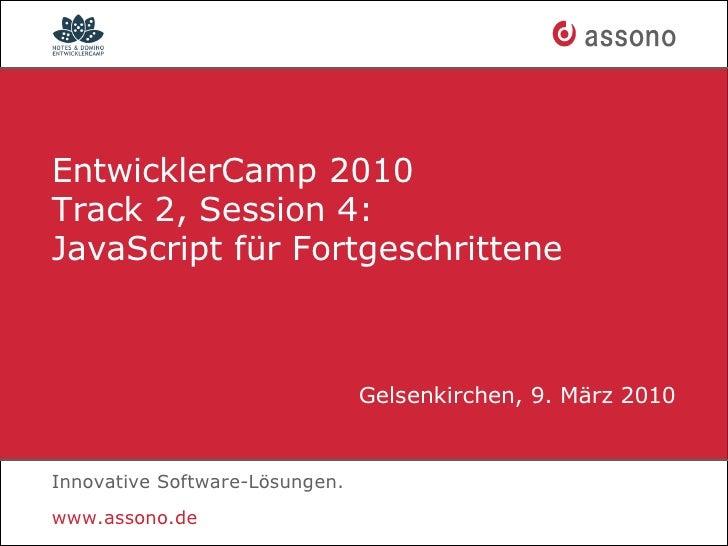 EntwicklerCamp 2010 Track 2, Session 4: JavaScript für Fortgeschrittene                                    Gelsenkirchen, ...