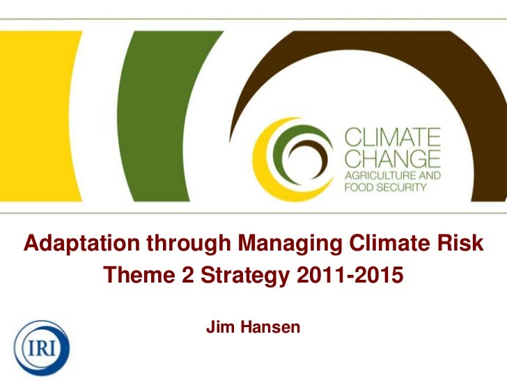 Adaptation through Managing Climate Risk<br />Theme 2 Strategy 2011-2015<br />Jim Hansen<br />
