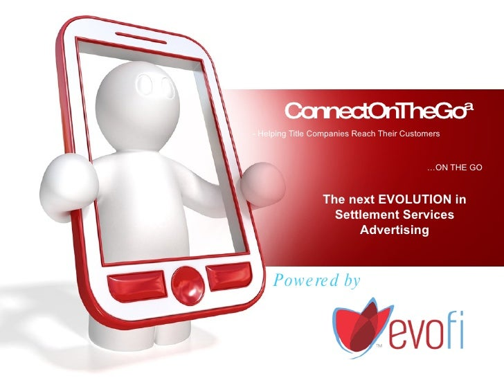 ConnectOnTheGo™  - Helping Title Companies Reach Their Customers   …ON THE GO   Powered by The next EVOLUTION in Settlemen...