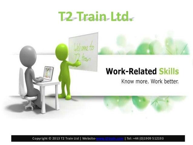 Copyright © 2013 T2 Train Ltd | Website-www.t2train.com | Tel: +44 (0)1909 512193
