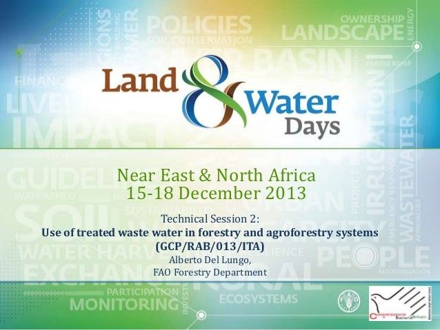 Near East & North Africa 15-18 December 2013 Technical Session 2: Use of treated waste water in forestry and agroforestry ...