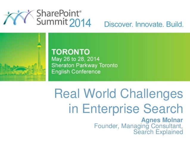 Real World Challenges in Enterprise Search Agnes Molnar Founder, Managing Consultant, Search Explained