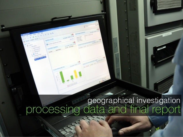 geographical investigation processing data and final report