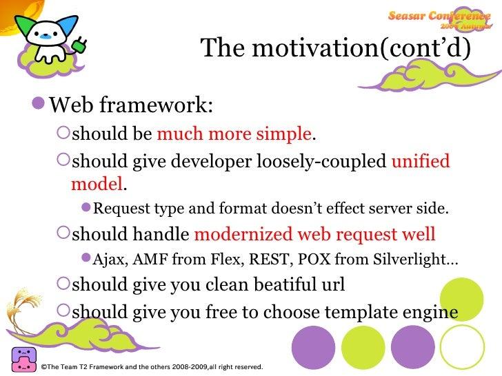 The motivation(cont'd) <ul><li>Web framework: </li></ul><ul><ul><li>should be  much more simple . </li></ul></ul><ul><ul><...