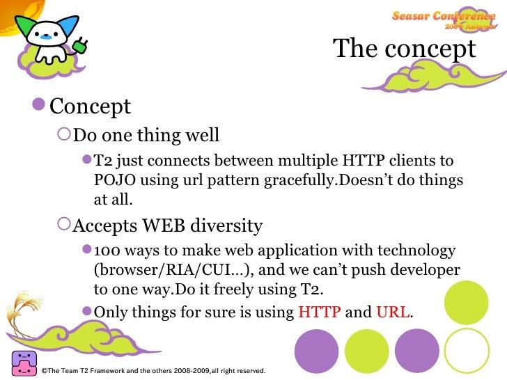 The concept <ul><li>Concept </li></ul><ul><ul><li>Do one thing well </li></ul></ul><ul><ul><ul><li>T2 just connects betwee...