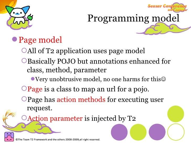 Programming model <ul><li>Page model </li></ul><ul><ul><li>All of T2 application uses page model </li></ul></ul><ul><ul><l...