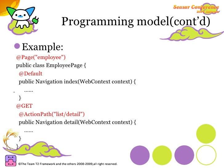 Programming model(cont'd) <ul><li>Example: </li></ul><ul><li>@Page(&quot;employee&quot;) </li></ul><ul><li>public class Em...