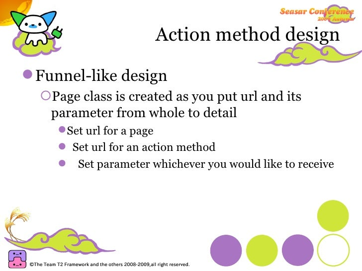 Action method design <ul><li>Funnel-like design </li></ul><ul><ul><li>Page class is created as you put url and its paramet...