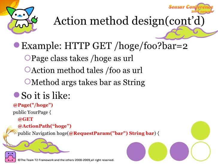 Action method design(cont'd) <ul><li>Example: HTTP GET /hoge/foo?bar=2 </li></ul><ul><ul><li>Page class takes /hoge as url...