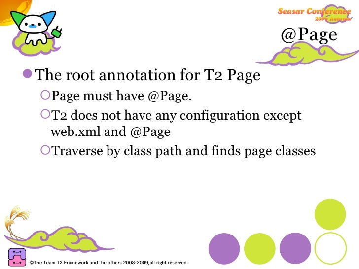 @Page <ul><li>The root annotation for T2 Page </li></ul><ul><ul><li>Page must have @Page. </li></ul></ul><ul><ul><li>T2 do...