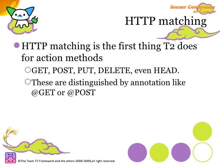 HTTP matching <ul><li>HTTP matching is the first thing T2 does for action methods </li></ul><ul><ul><li>GET, POST, PUT, DE...