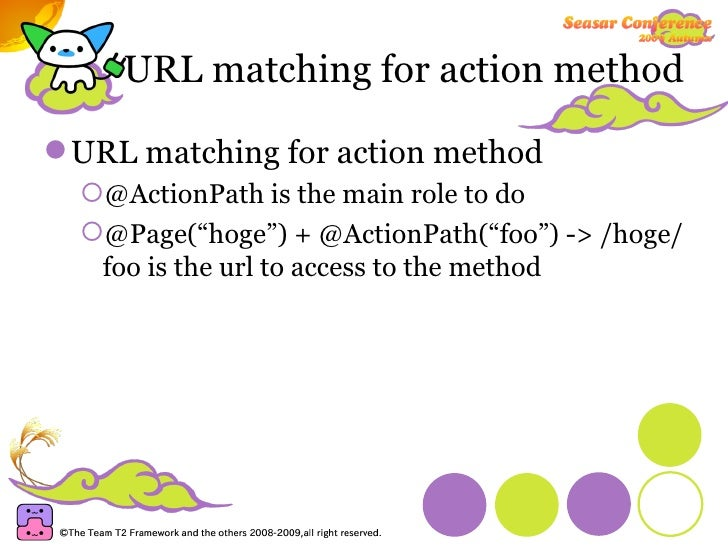 URL matching for action method <ul><li>URL matching for action method </li></ul><ul><ul><li>@ActionPath is the main role t...