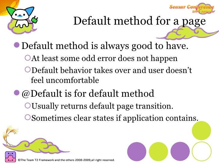 Default method for a page <ul><li>Default method is always good to have. </li></ul><ul><ul><li>At least some odd error doe...