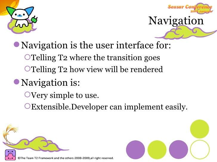 Navigation <ul><li>Navigation is the user interface for: </li></ul><ul><ul><li>Telling T2 where the transition goes </li><...