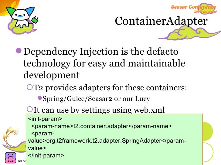 ContainerAdapter <ul><li>Dependency Injection is the defacto technology for easy and maintainable development </li></ul><u...