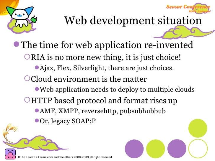 Web development situation <ul><li>The time for web application re-invented </li></ul><ul><ul><li>RIA is no more new thing,...