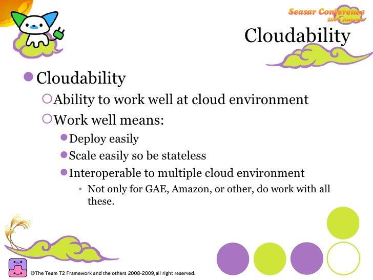 Cloudability <ul><li>Cloudability </li></ul><ul><ul><li>Ability to work well at cloud environment </li></ul></ul><ul><ul><...