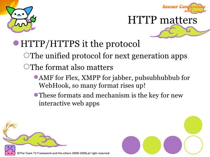 HTTP matters <ul><li>HTTP/HTTPS it the protocol </li></ul><ul><ul><li>The unified protocol for next generation apps </li><...