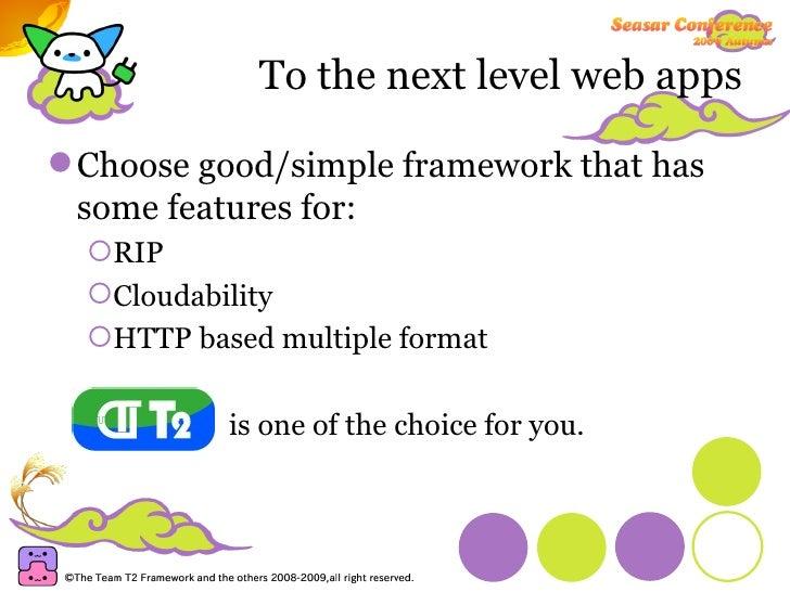 To the next level web apps <ul><li>Choose good/simple framework that has some features for: </li></ul><ul><ul><li>RIP </li...