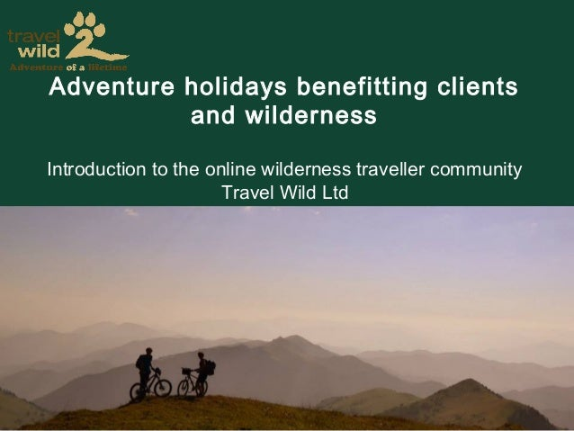 Adventure holidays benefitting clients and wilderness Introduction to the online wilderness traveller community Travel Wil...