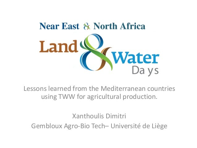 Lessons learned from the Mediterranean countries using TWW for agricultural production. Xanthoulis Dimitri Gembloux Agro-B...