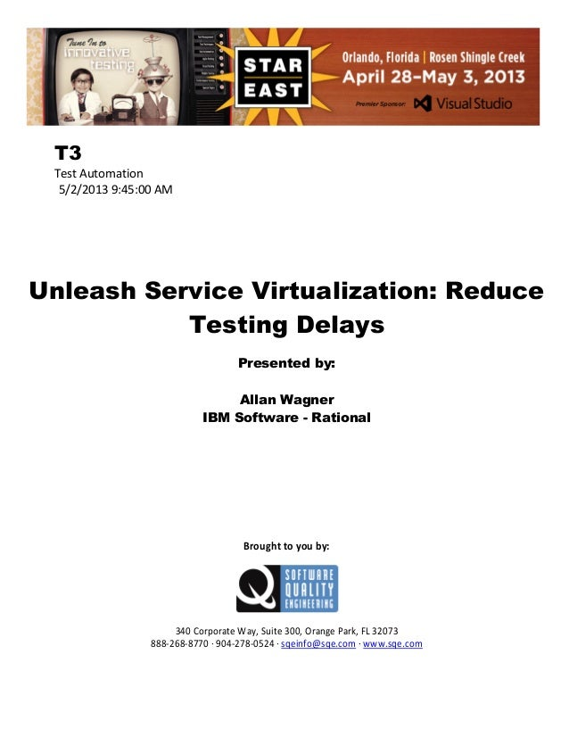 T3 Test Automation 5/2/2013 9:45:00 AM  Unleash Service Virtualization: Reduce Testing Delays Presented by: Allan Wagner I...