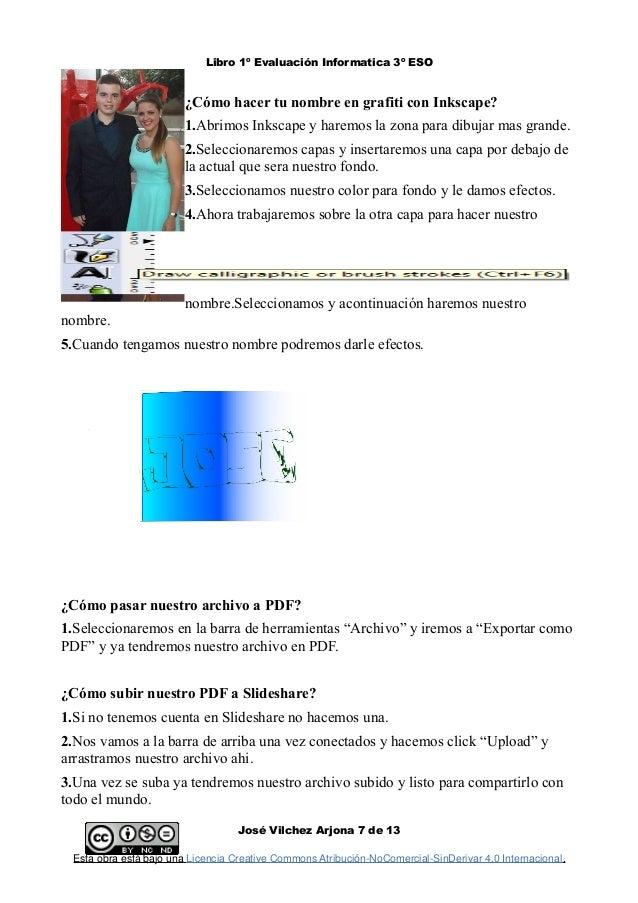 Libro 1º Evaluación Informatica 3º ESO ¿Cómo hacer tu nombre en grafiti con Inkscape? 1.Abrimos Inkscape y haremos la zona...