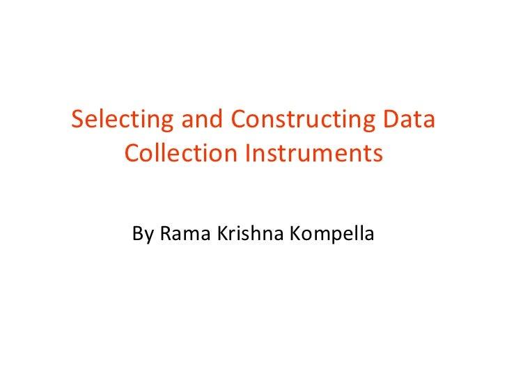 Selecting and Constructing Data Collection Instruments By Rama Krishna Kompella
