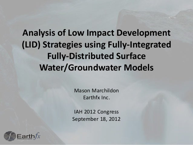 Analysis of Low Impact Development (LID) Strategies using Fully-Integrated Fully-Distributed Surface Water/Groundwater Mod...