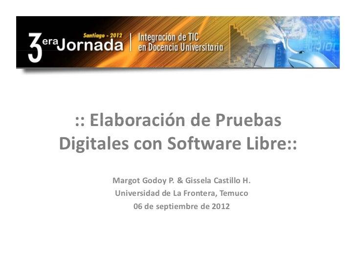 ::ElaboracióndePruebas  :: Elaboración de PruebasDigitalesconSoftwareLibre::      MargotGodoyP.&Gissela Castill...