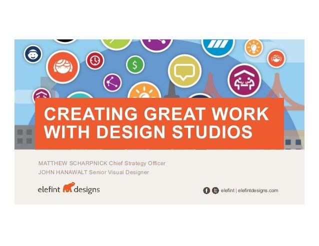 MATTHEW SCHARPNICK Chief Strategy Officer JOHN HANAWALT Senior Visual Designer elefint | elefintdesigns.com