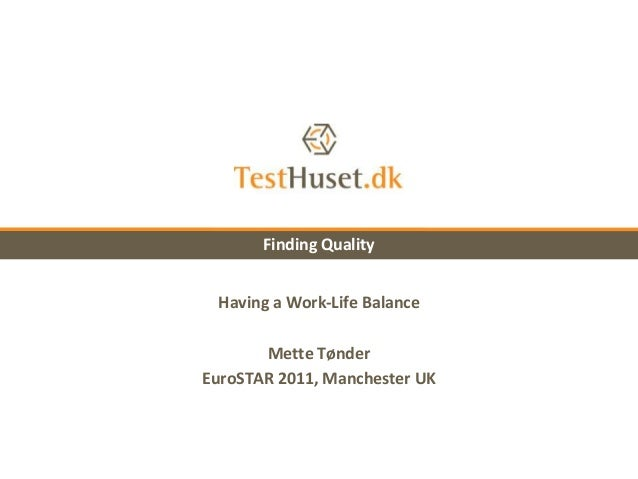 Having a Work-Life BalanceMette TønderEuroSTAR 2011, Manchester UKFinding Quality