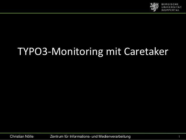TYPO3-Monitoring mit CaretakerChristian Nölle   Zentrum für Informations- und Medienverarbeitung   1