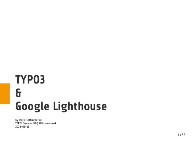 1 / 58 TYPO3 & Google Lighthouse by markus@timtner.de TYPO3 Summer BBQ @Browserwerk 2018-08-08