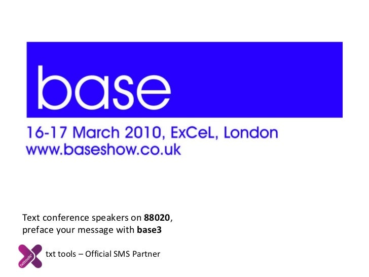 txt tools – Official SMS Partner  Text conference speakers on  88020 ,  preface your message with  base3