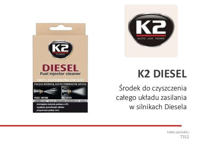 Środek do czyszczenia całego układu zasilania w silnikach Diesela Indeks produktu: T312 K2 DIESEL
