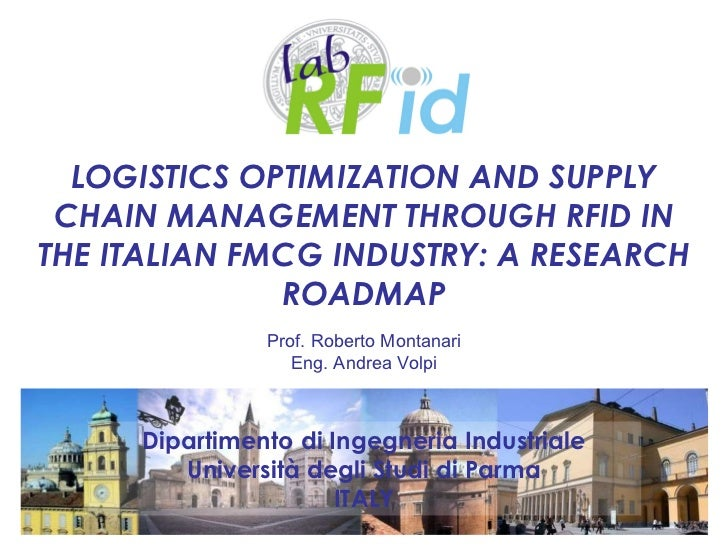 LOGISTICS OPTIMIZATION AND SUPPLY CHAIN MANAGEMENT THROUGH RFID IN THE ITALIAN FMCG INDUSTRY: A RESEARCH ROADMAP Prof. Rob...