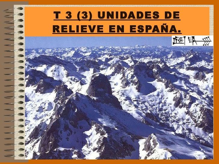 T 3 (3) UNIDADES DE RELIEVE EN ESPAÑA.